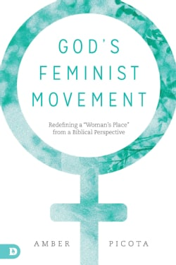 """God's Feminist Movement: Redefining """"A Woman's Place"""" from a Biblical Perspective (Paperback)"""