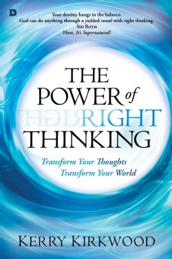 The Power of Right Thinking: Transform Your Thoughts, Transform Your World (Paperback)