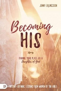 Becoming His: Finding Your Place As a Daughter of God (Paperback)