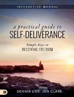 A Practical Guide to Self-Deliverance: Simple Keys to Receiving Freedom (Paperback)