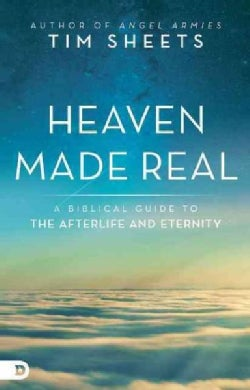 Heaven Made Real: A Biblical Guide to the Afterlife and Eternity (Paperback)