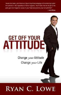 Get Off Your Attitude: Change Your Attitude, Change Your Life (Paperback)