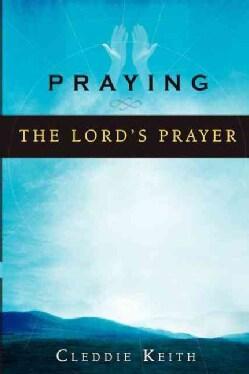 Praying The Lord's Prayer (Paperback)