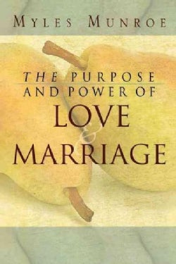 The Purpose And Power Of Love & Marriage (Paperback)