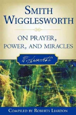 Smith Wigglesworth on Prayer, Power, and Miracles (Paperback)