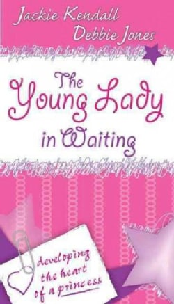 The Young Lady in Waiting: Developing the Heart of a Princess (Paperback)