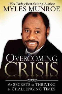 Overcoming Crisis: The Secrets to Thriving in Challenging Times (Paperback)