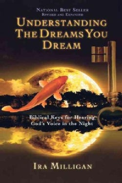 Understanding the Dreams You Dream: Biblical Keys for Hearing God's Voice in the Night (Paperback)