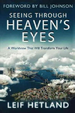 Seeing Through Heaven's Eyes: A World View That Will Transform Your Life (Paperback)