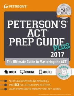 Peterson's ACT Prep Guide Plus 2017: The Ultimate Guide to Mastering the Act
