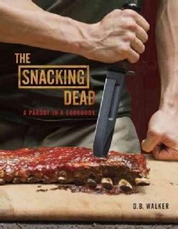 The Snacking Dead: A Parody in a Cookbook (Hardcover)