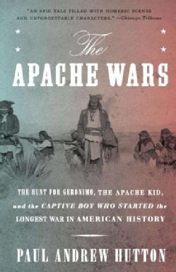 The Apache Wars: The Hunt for Geronimo, the Apache Kid, and the Captive Boy Who Started the Longest War in Americ... (Paperback)