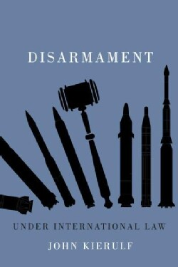 Disarmament Under International Law (Hardcover)