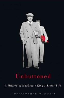 Unbuttoned: A History of Mackenzie King's Secret Life (Hardcover)