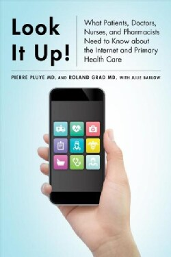 Look It Up!: What Patients, Doctors, Nurses, and Pharmacists Need to Know About the Internet and Primary Health Care (Hardcover)