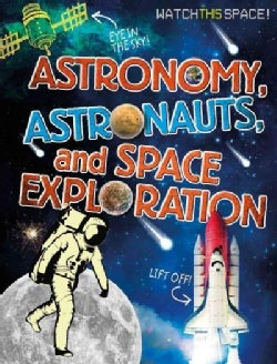 Astronomy, Astronauts, and Space Exploration (Paperback)