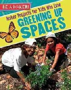 Maker Projects for Kids Who Love Greening Up Spaces (Hardcover)