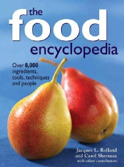 The Food Encyclopedia: Over 8,000 Ingredients, Tools, Techniques And People (Hardcover)
