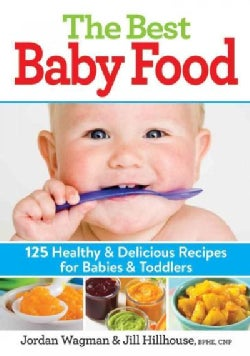 The Best Baby Food: 125 Healthy & Delicious Recipes for Babies & Toddlers (Paperback)