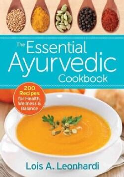 The Essential Ayurvedic Cookbook: 200 Recipes for Health, Wellness & Balance (Paperback)