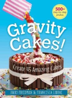 Gravity Cakes!: Create 45 Amazing Cakes (Paperback)