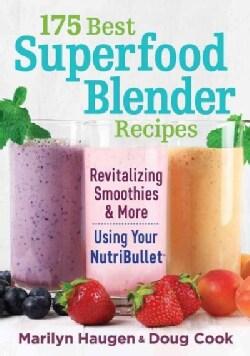 175 Best Superfood Blender Recipes: Using Your NutriBullet (Paperback)