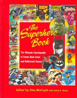 The Superhero Book: The Ultimate Encyclopedia of Comic-Book Icons and Hollywood Heroes (Hardcover)