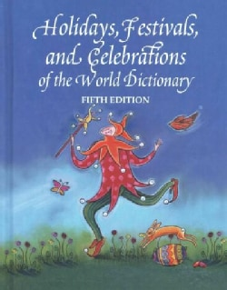 Holidays, Festivals and Celebrations of the World Dictionary: Detailing More Than 3,300 Observances From All 50 S... (Hardcover)