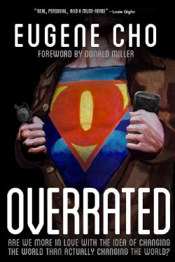 Overrated: Are We More in Love With the Idea of Changing the World, Than Actually Changing the World? (Paperback)