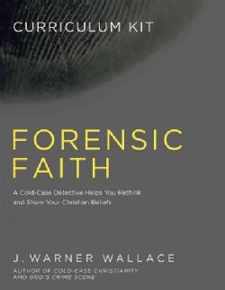 Forensic Faith Curriculum Kit: A Homicide Detective Makes the Case for a More Reasonable, Evidential Christian Faith