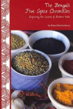 The Bengali Five Spice Chronicles: Exploring the Cuisine of Eastern India (Paperback)