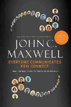 Everyone Communicates, Few Connect: What the Most Effective People Do Differently (Hardcover)
