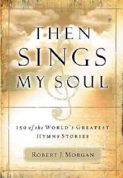 Then Sings My Soul: 150 Of the World's Greatest Hymn Stories (Paperback)