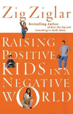 Raising Positive Kids in a Negative World (Paperback)