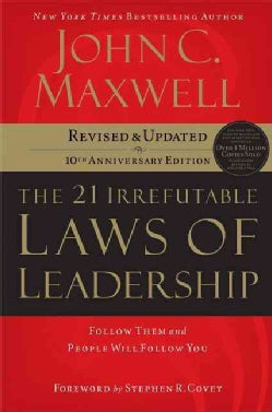 The 21 Irrefutable Laws of Leadership: Follow Them and People Will Follow You (Hardcover)