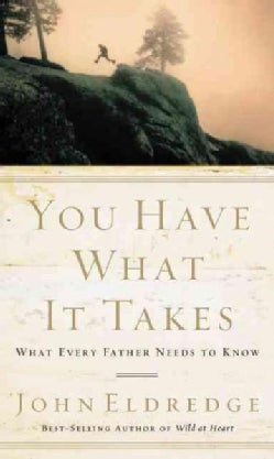 You Have What It Takes: What Every Father Needs to Know (Paperback)