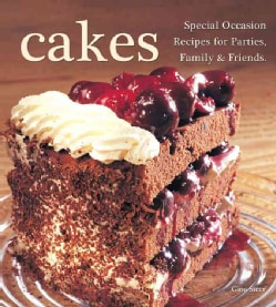 Cakes: Special Occasion Recipies for Parties, Family & Friends (Hardcover)