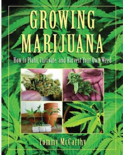 Growing Marijuana: How to Plant, Cultivate, and Harvest Your Own Weed (Hardcover)