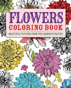 Flowers Adult Coloring Book: Beautiful Pictures from the Garden of Nature (Paperback)