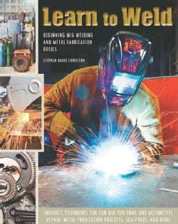Learn to Weld: Beginning Mig Welding and Metal Fabrication Basics (Hardcover)