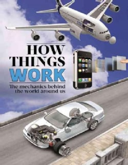 How Things Work: The Mechanics Behind the World Around Us (Hardcover)