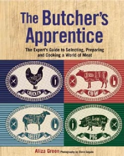 The Butcher's Apprentice: The Expert's Guide to Selecting, Preparing, and Cooking a World of Meat (Hardcover)