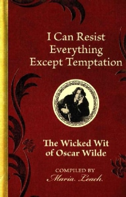 I Can Resist Everything Except Temptation: The Wicked Wit of Oscar Wilde (Hardcover)