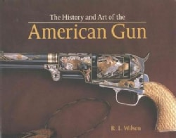 The History and Art of the American Gun (Hardcover)