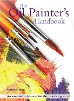 The Oil Painter's Handbook: An Essential Reference for the Practicing Artist (Paperback)