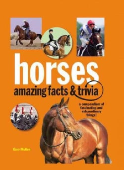 Horses, amazing facts & trivia: An illustrated guide to the equine world (Paperback)