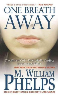 One Breath Away: The Hiccup Girl: From Media Darling to Convicted Killer (Paperback)