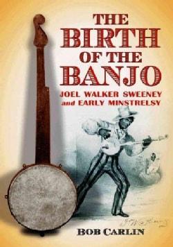 The Birth of the Banjo: Joel Walker Sweeney and Early Minstrelsy (Paperback)