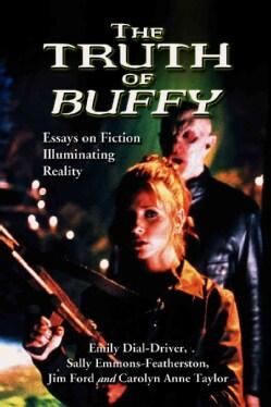 The Truth of Buffy: Essays on Fiction Illuminating Reality (Paperback)