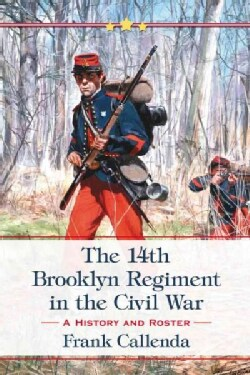 The 14th Brooklyn Regiment in the Civil War: A History and Roster (Paperback)
